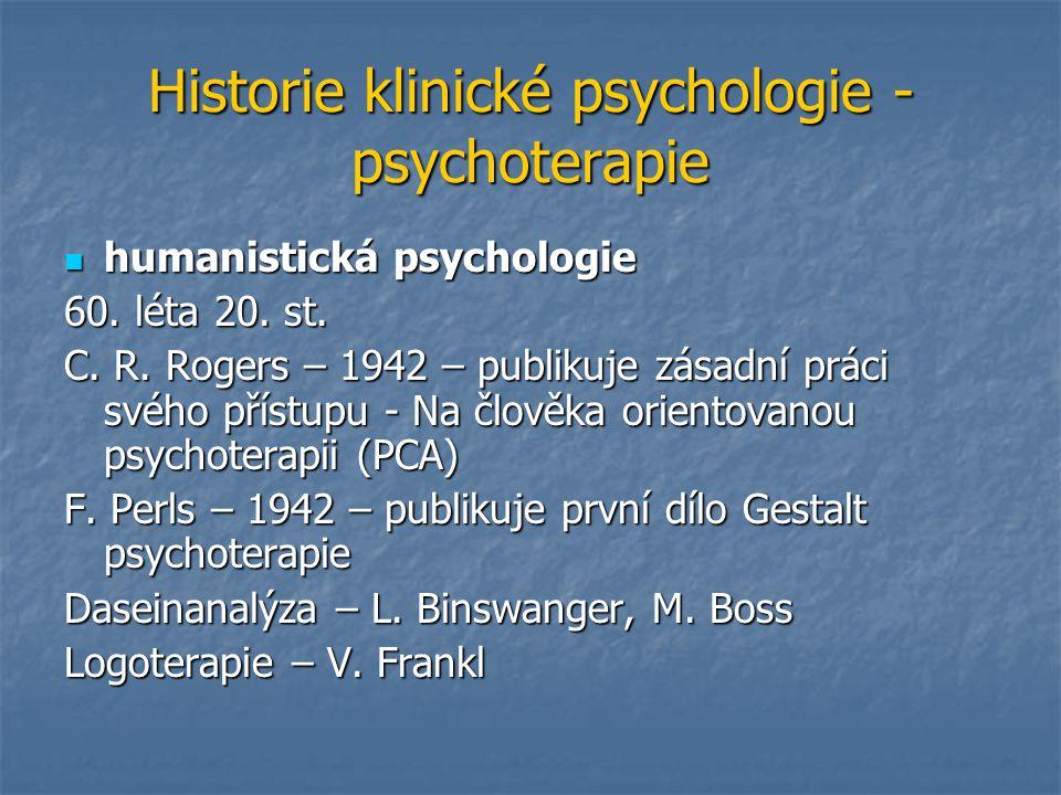 Historie klinické psychologie - psychoterapie humanistická psychologie humanistická psychologie 60. léta 20. st. C. R. Rogers – 1942 – publikuje zásad