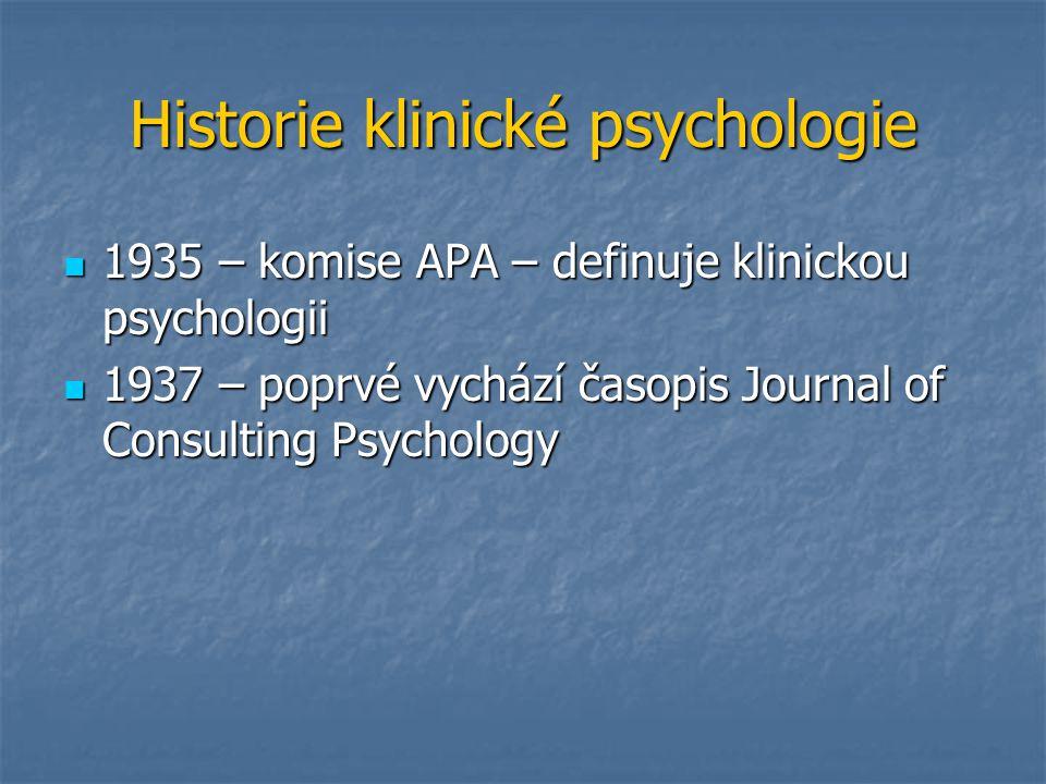 Historie klinické psychologie 1935 – komise APA – definuje klinickou psychologii 1935 – komise APA – definuje klinickou psychologii 1937 – poprvé vych