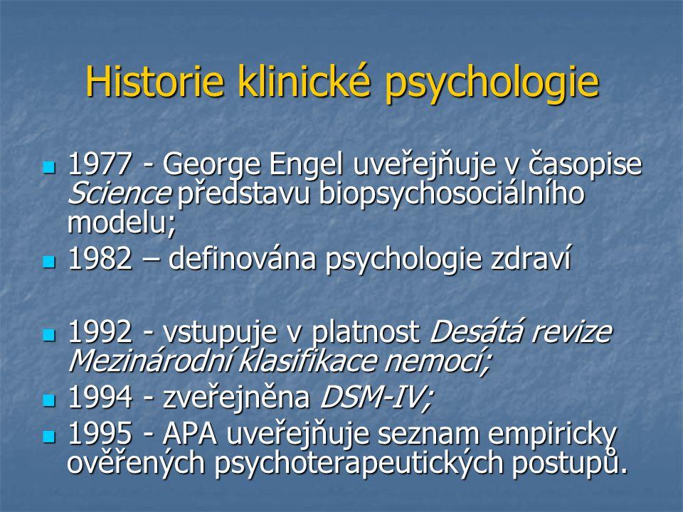 Historie klinické psychologie 1977 - George Engel uveřejňuje v časopise Science představu biopsychosociálního modelu; 1977 - George Engel uveřejňuje v