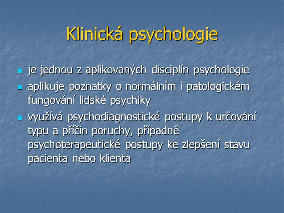 Klinická psychologie je jednou z aplikovaných disciplín psychologie je jednou z aplikovaných disciplín psychologie aplikuje poznatky o normálním i pat