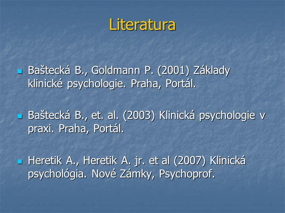 Literatura Baštecká B., Goldmann P. (2001) Základy klinické psychologie. Praha, Portál. Baštecká B., Goldmann P. (2001) Základy klinické psychologie.
