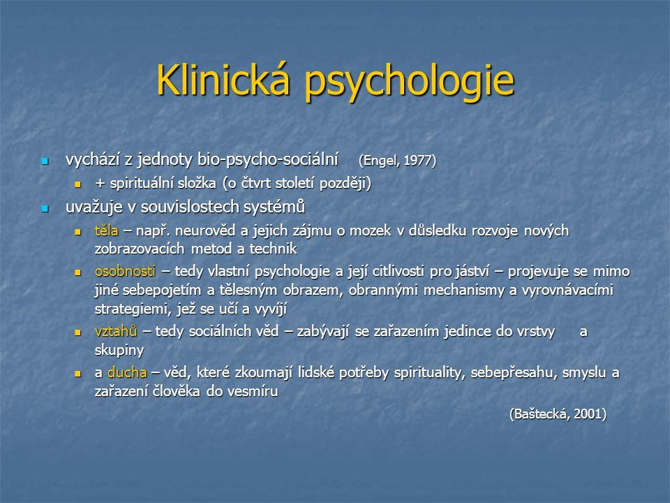Klinická psychologie vychází z jednoty bio-psycho-sociální (Engel, 1977) vychází z jednoty bio-psycho-sociální (Engel, 1977) + spirituální složka (o č