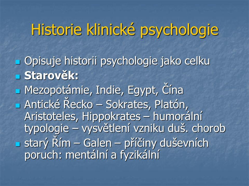 Historie klinické psychologie Opisuje historii psychologie jako celku Opisuje historii psychologie jako celku Starověk: Starověk: Mezopotámie, Indie,