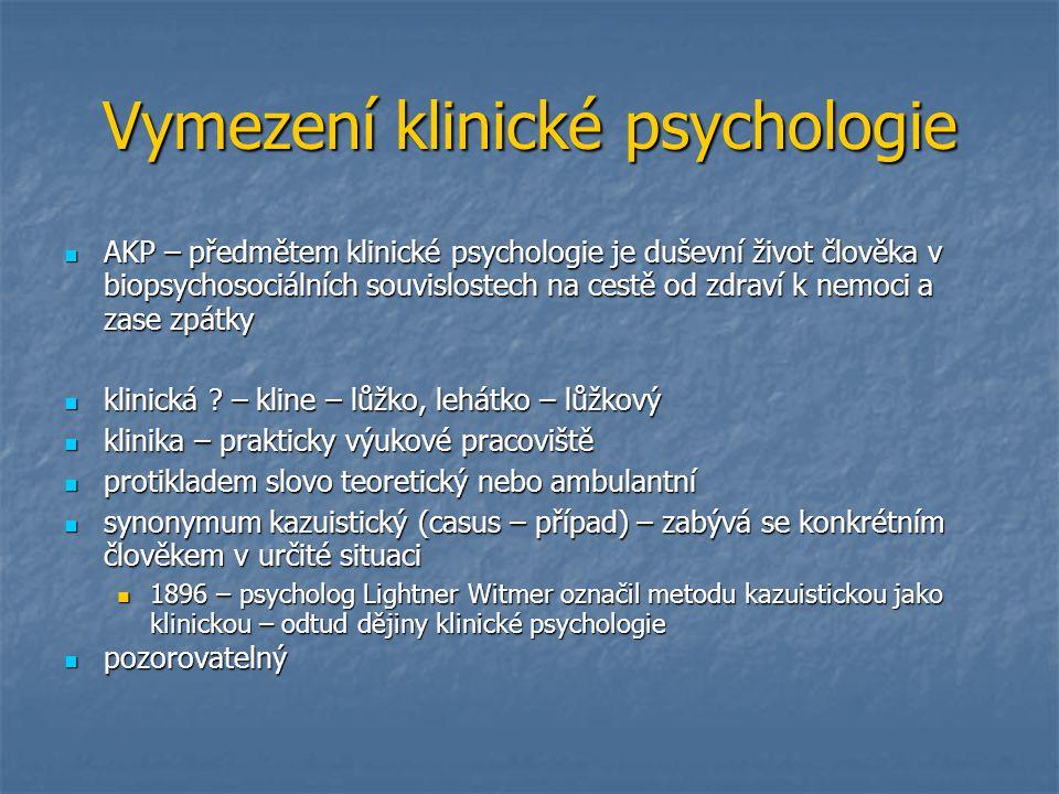 Vymezení klinické psychologie AKP – předmětem klinické psychologie je duševní život člověka v biopsychosociálních souvislostech na cestě od zdraví k n