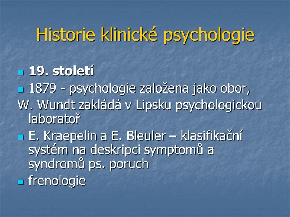 Historie klinické psychologie 19. století 19. století 1879 - psychologie založena jako obor, 1879 - psychologie založena jako obor, W. Wundt zakládá v