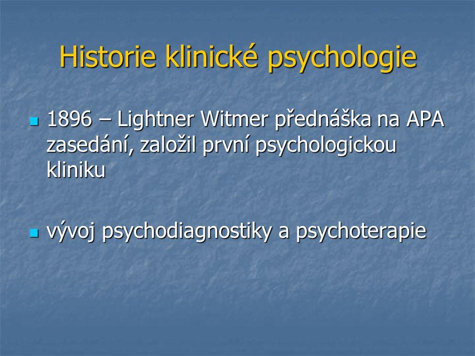 Historie klinické psychologie 1896 – Lightner Witmer přednáška na APA zasedání, založil první psychologickou kliniku 1896 – Lightner Witmer přednáška
