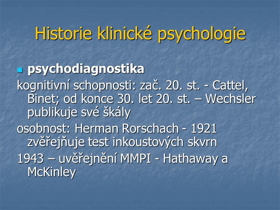 Historie klinické psychologie psychodiagnostika psychodiagnostika kognitivní schopnosti: zač. 20. st. - Cattel, Binet; od konce 30. let 20. st. – Wech