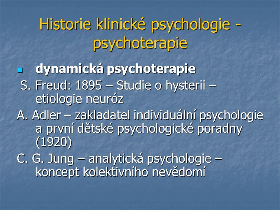 Historie klinické psychologie - psychoterapie dynamická psychoterapie dynamická psychoterapie S. Freud: 1895 – Studie o hysterii – etiologie neuróz S.