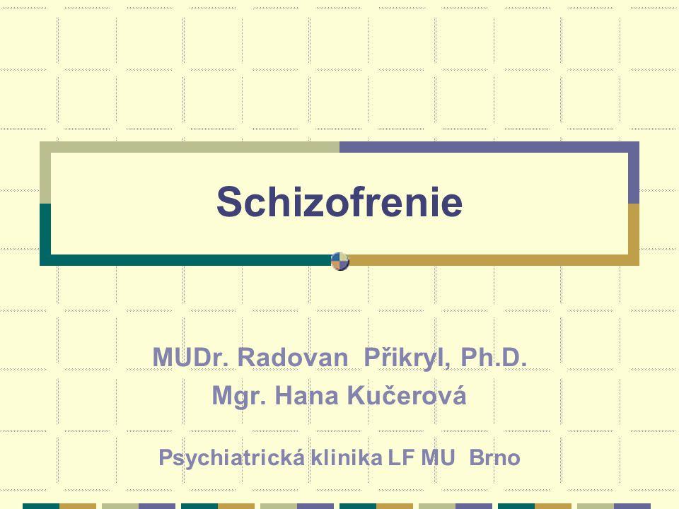 Schizofrenie MUDr. Radovan Přikryl, Ph.D. Mgr. Hana Kučerová Psychiatrická klinika LF MU Brno