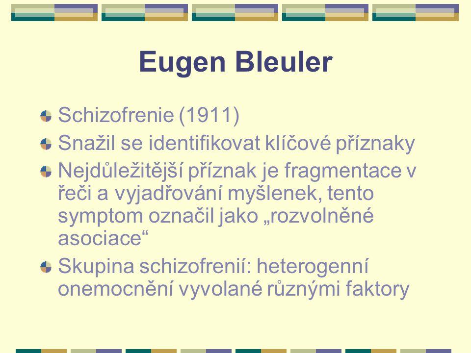 """Eugen Bleuler Schizofrenie (1911) Snažil se identifikovat klíčové příznaky Nejdůležitější příznak je fragmentace v řeči a vyjadřování myšlenek, tento symptom označil jako """"rozvolněné asociace Skupina schizofrenií: heterogenní onemocnění vyvolané různými faktory"""