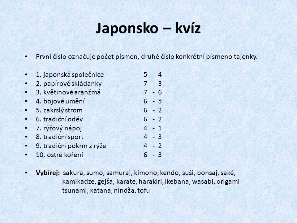 Japonsko – kvíz První číslo označuje počet písmen, druhé číslo konkrétní písmeno tajenky. 1. japonská společnice 5 - 4 2. papírové skládanky 7 - 3 3.