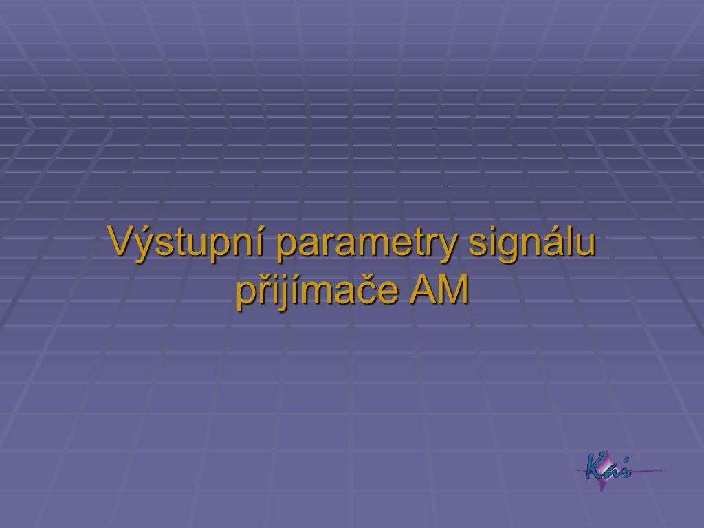 Výstupní parametry signálu přijímače AM