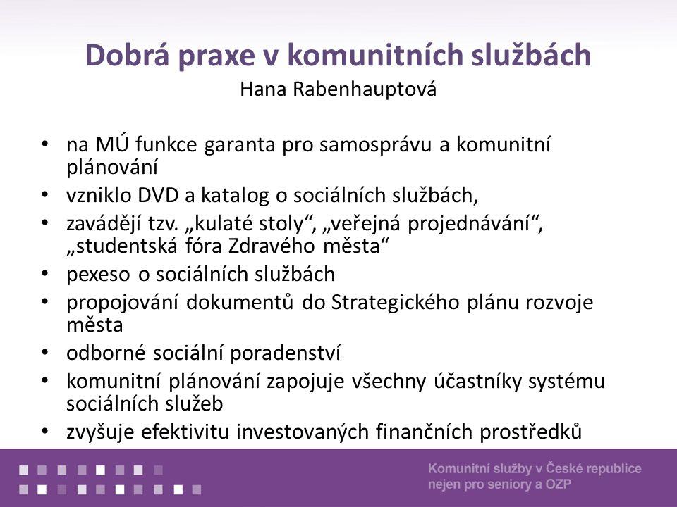 Dobrá praxe v komunitních službách Hana Rabenhauptová na MÚ funkce garanta pro samosprávu a komunitní plánování vzniklo DVD a katalog o sociálních službách, zavádějí tzv.