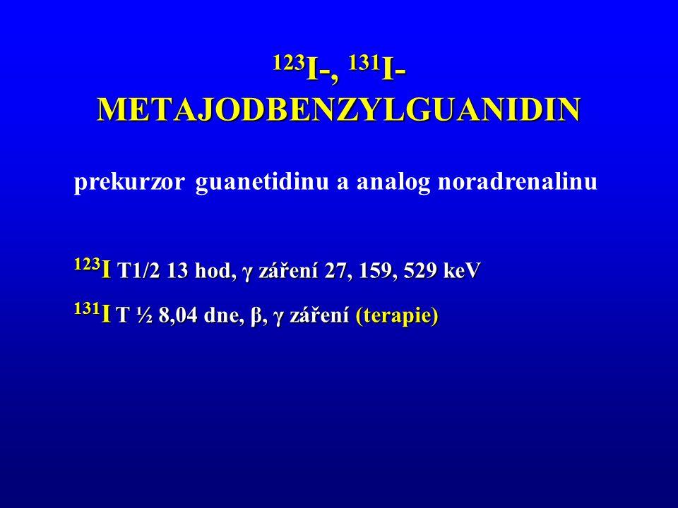 123 I-, 131 I- METAJODBENZYLGUANIDIN prekurzor guanetidinu a analog noradrenalinu 123 I T1/2 13 hod, γ záření 27, 159, 529 keV 131 I T ½ 8,04 dne, β,