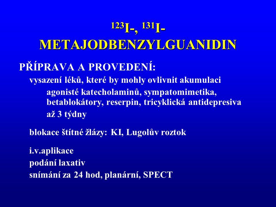 123 I-, 131 I- METAJODBENZYLGUANIDIN PŘÍPRAVA A PROVEDENÍ: vysazení léků, které by mohly ovlivnit akumulaci agonisté katecholaminů, sympatomimetika, b