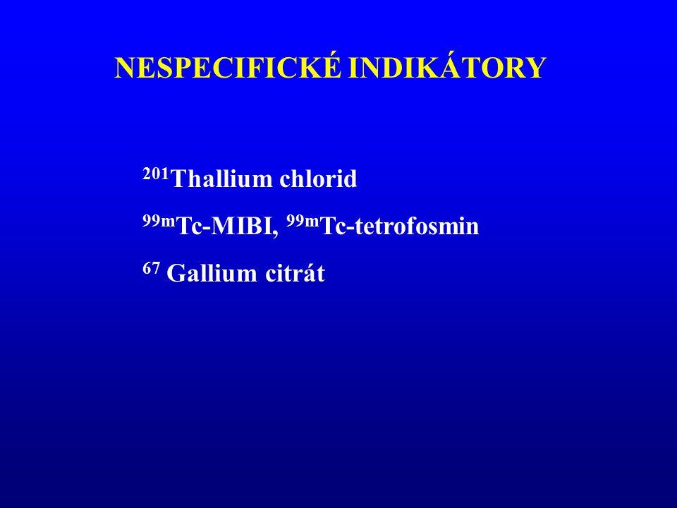 NESPECIFICKÉ INDIKÁTORY 201 Thallium chlorid 99m Tc-MIBI, 99m Tc-tetrofosmin 67 Gallium citrát