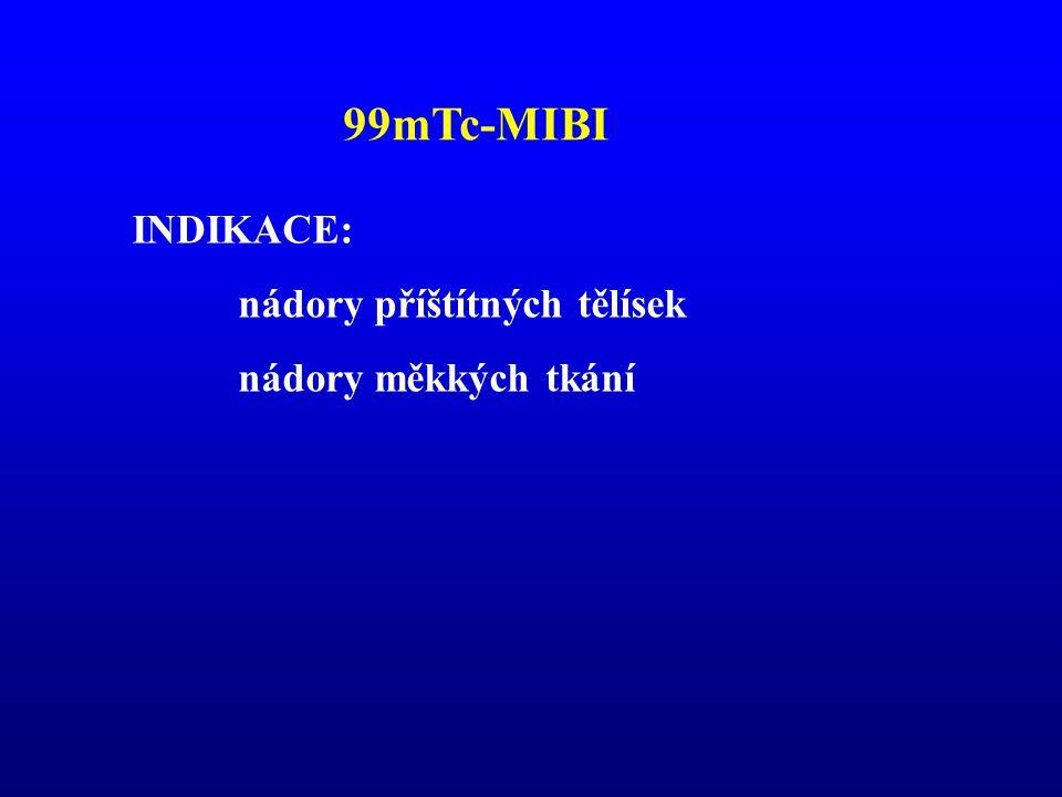 99mTc-MIBI INDIKACE: nádory příštítných tělísek nádory měkkých tkání