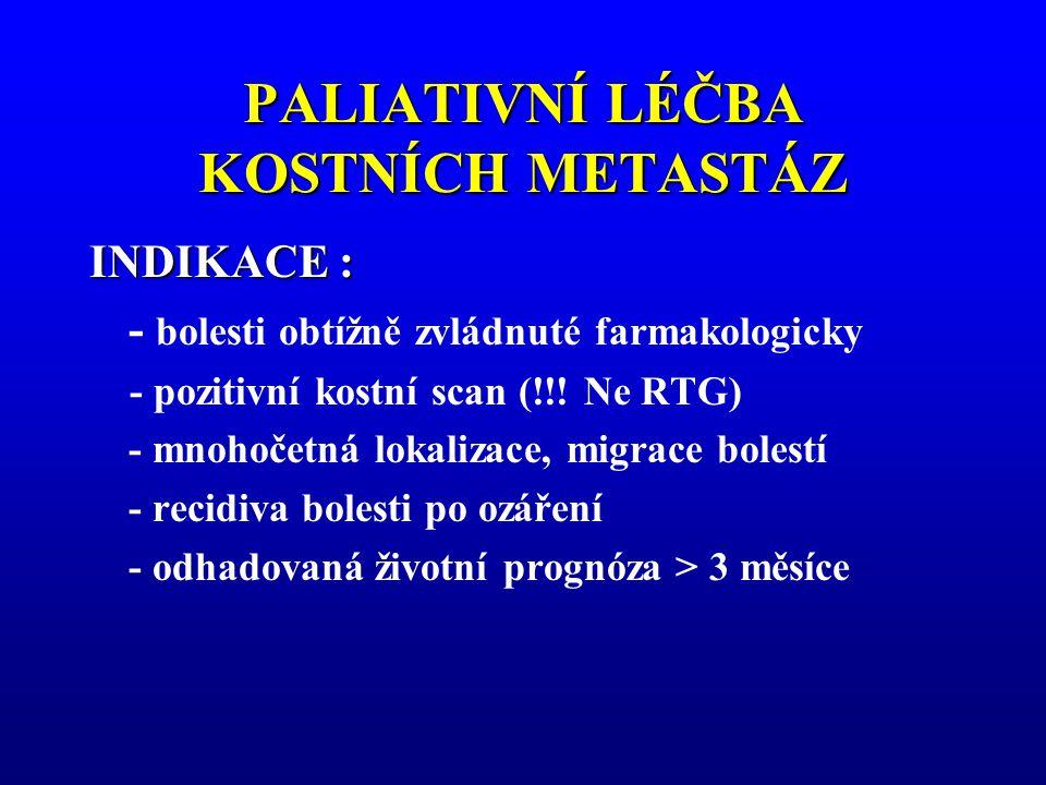 PALIATIVNÍ LÉČBA KOSTNÍCH METASTÁZ INDIKACE : - bolesti obtížně zvládnuté farmakologicky - pozitivní kostní scan (!!! Ne RTG) - mnohočetná lokalizace,
