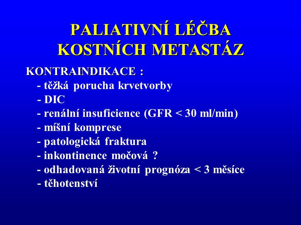 PALIATIVNÍ LÉČBA KOSTNÍCH METASTÁZ KONTRAINDIKACE : - těžká porucha krvetvorby - DIC - renální insuficience (GFR < 30 ml/min) - míšní komprese - patol