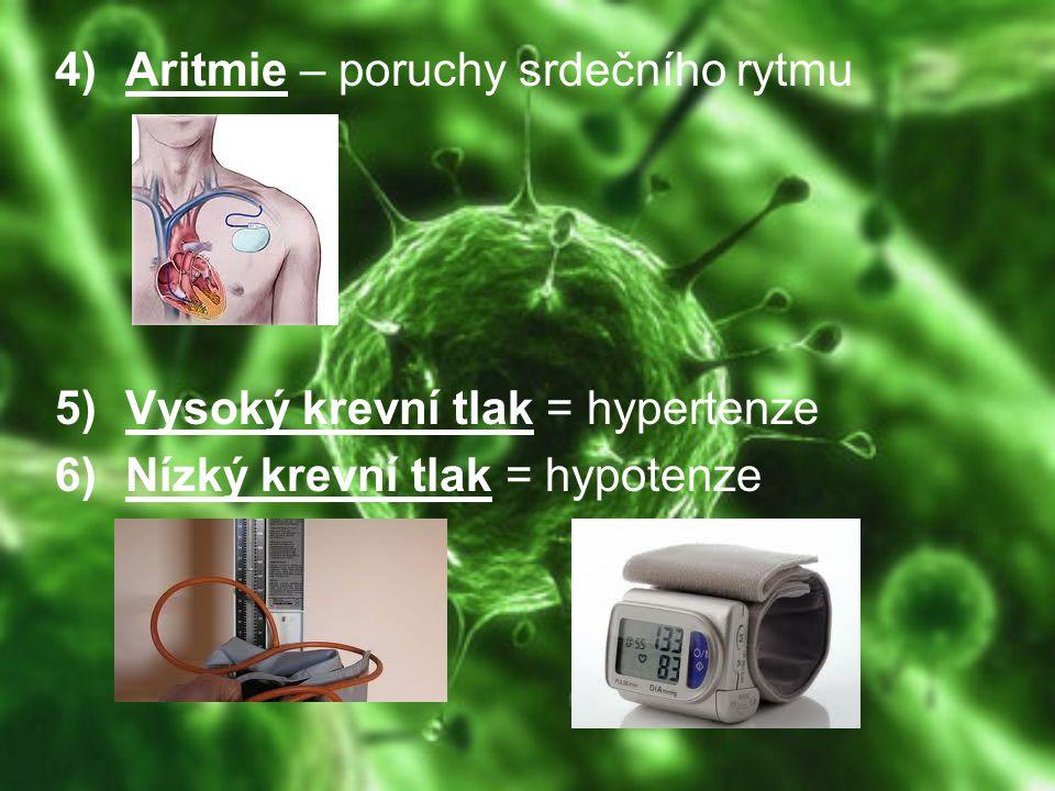 4)Aritmie – poruchy srdečního rytmu 5)Vysoký krevní tlak = hypertenze 6)Nízký krevní tlak = hypotenze