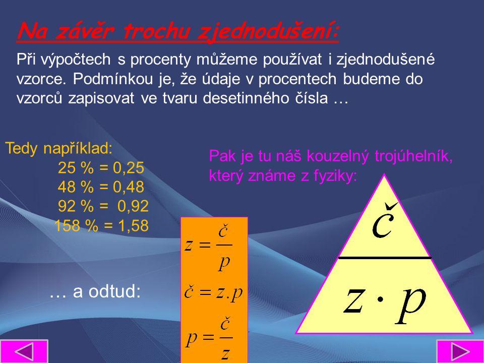 Na závěr trochu zjednodušení: Při výpočtech s procenty můžeme používat i zjednodušené vzorce. Podmínkou je, že údaje v procentech budeme do vzorců zap