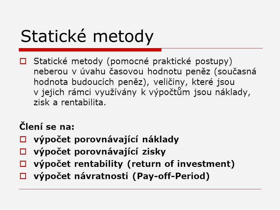 Statické metody  Statické metody (pomocné praktické postupy) neberou v úvahu časovou hodnotu peněz (současná hodnota budoucích peněz), veličiny, kter
