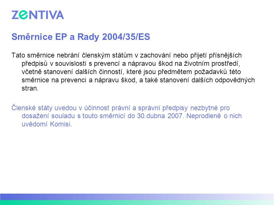 Směrnice EP a Rady 2004/35/ES Tato směrnice nebrání členským státům v zachování nebo přijetí přísnějších předpisů v souvislosti s prevencí a nápravou