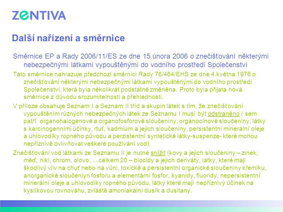 Další nařízení a směrnice Směrnice EP a Rady 2006/11/ES ze dne 15.února 2006 o znečišťování některými nebezpečnými látkami vypouštěnými do vodního prostředí Společenství Tato směrnice nahrazuje předchozí směrnici Rady 76/464/EHS ze dne 4.května 1976 o znečišťování některými nebezpečnými látkami vypouštěnými do vodního prostředí Společenství, která byla několikrát podstatně změněna.