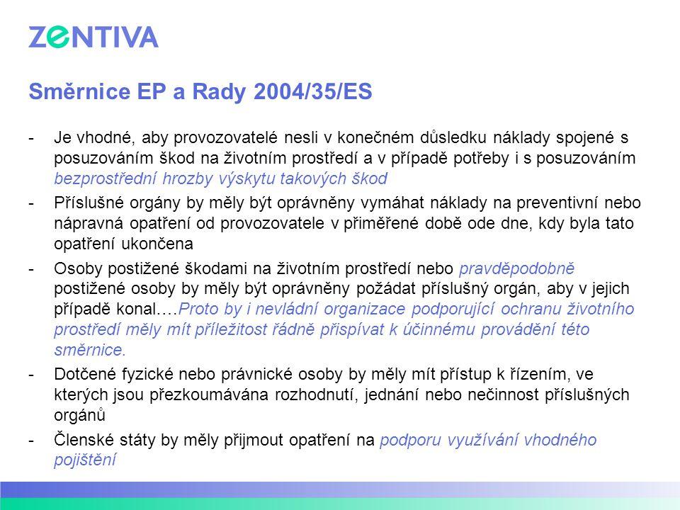 Směrnice EP a Rady 2004/35/ES -Je vhodné, aby provozovatelé nesli v konečném důsledku náklady spojené s posuzováním škod na životním prostředí a v pří