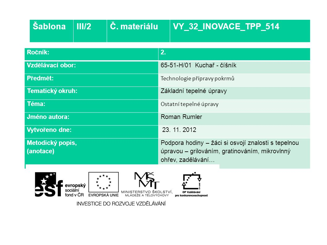 Ročník:2. Vzdělávací obor: 65-51-H/01 Kuchař - číšník Předmět: Technologie přípravy pokrmů Tematický okruh: Základní tepelné úpravy Téma: Ostatní tepe