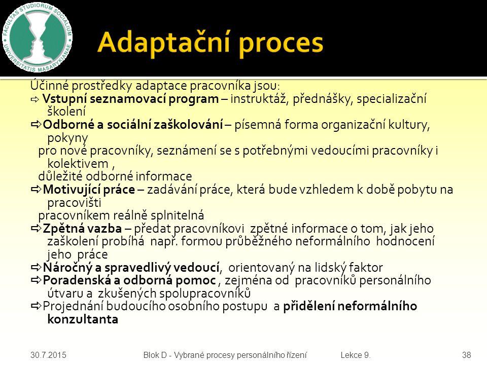 Adaptační proces je získávání a osvojování si specifických poznatků a dovedností pro převzetí určité úlohy ve společnosti. Délka adaptačního procesu j