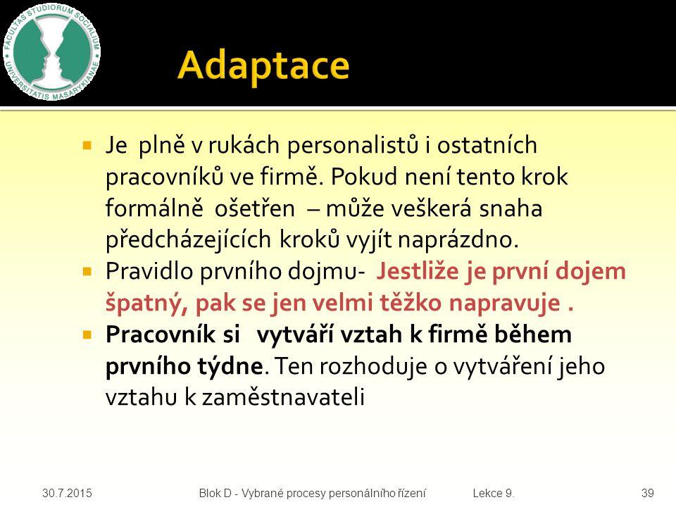 Účinné prostředky adaptace pracovníka jsou:  Vstupní seznamovací program – instruktáž, přednášky, specializační školení  Odborné a sociální zaškolov