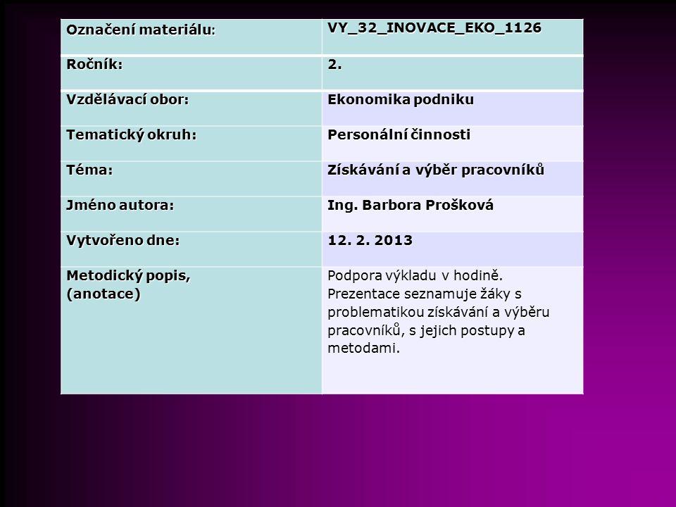 Označení materiálu : VY_32_INOVACE_EKO_1126Ročník:2. Vzdělávací obor: Ekonomika podniku Tematický okruh: Personální činnosti Téma: Získávání a výběr p