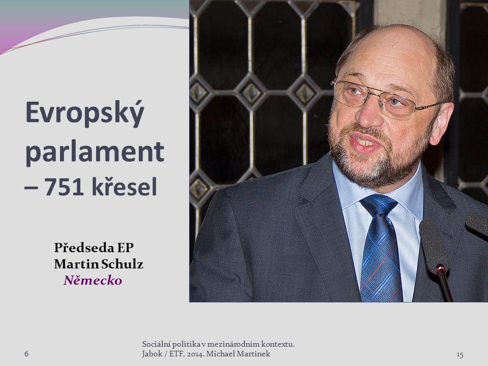 Evropský parlament – 751 křesel Předseda EP Martin Schulz Německo 615 Sociální politika v mezinárodním kontextu. Jabok / ETF, 2014. Michael Martinek