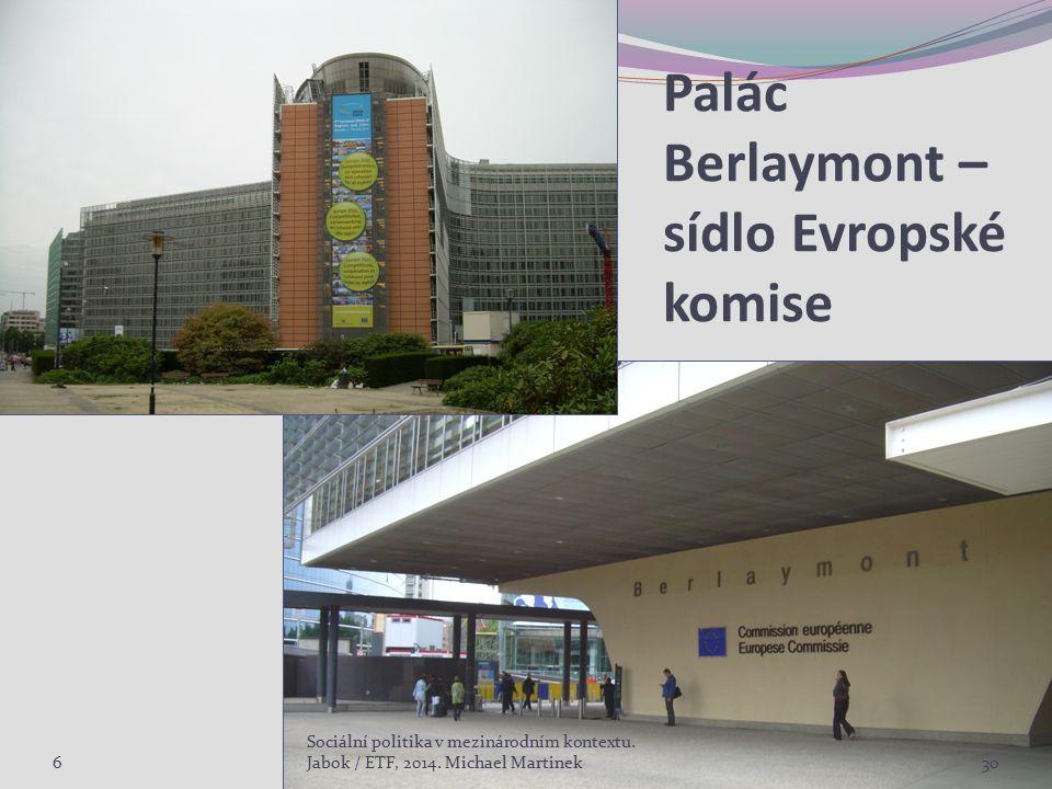 Palác Berlaymont – sídlo Evropské komise 6 Sociální politika v mezinárodním kontextu. Jabok / ETF, 2014. Michael Martinek30