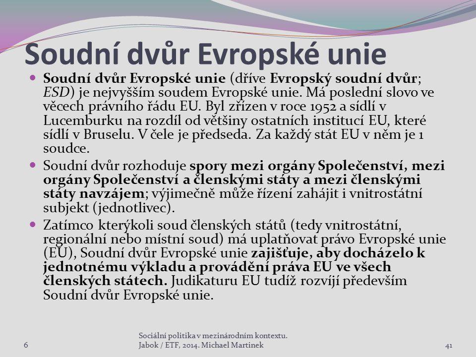 Soudní dvůr Evropské unie Soudní dvůr Evropské unie (dříve Evropský soudní dvůr; ESD) je nejvyšším soudem Evropské unie. Má poslední slovo ve věcech p