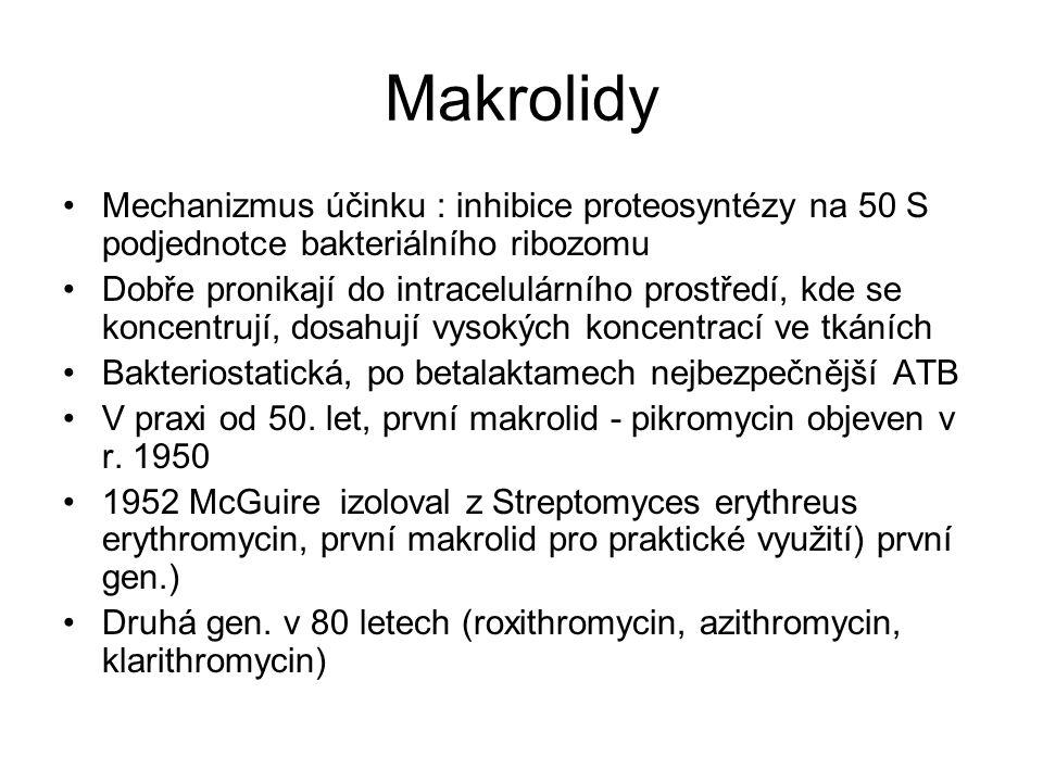 Makrolidy Mechanizmus účinku : inhibice proteosyntézy na 50 S podjednotce bakteriálního ribozomu Dobře pronikají do intracelulárního prostředí, kde se koncentrují, dosahují vysokých koncentrací ve tkáních Bakteriostatická, po betalaktamech nejbezpečnější ATB V praxi od 50.