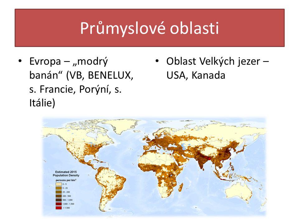"""Průmyslové oblasti Evropa – """"modrý banán"""" (VB, BENELUX, s. Francie, Porýní, s. Itálie) Oblast Velkých jezer – USA, Kanada"""