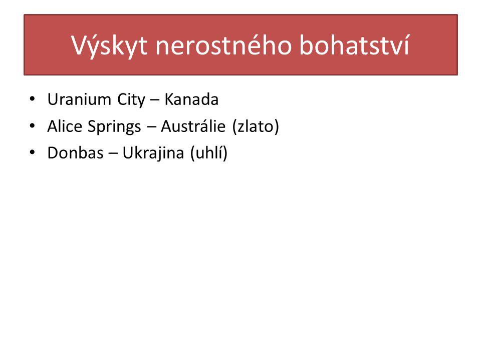 Výskyt nerostného bohatství Uranium City – Kanada Alice Springs – Austrálie (zlato) Donbas – Ukrajina (uhlí)