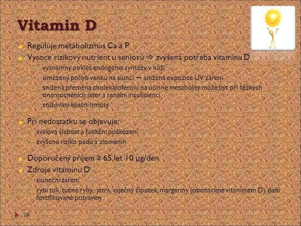 Vitamin D Reguluje metabolizmus Ca a P Vysoce rizikový nutrient u seniorů  zvýšená potřeba vitaminu D  významný pokles endogenní syntézy v kůži  om
