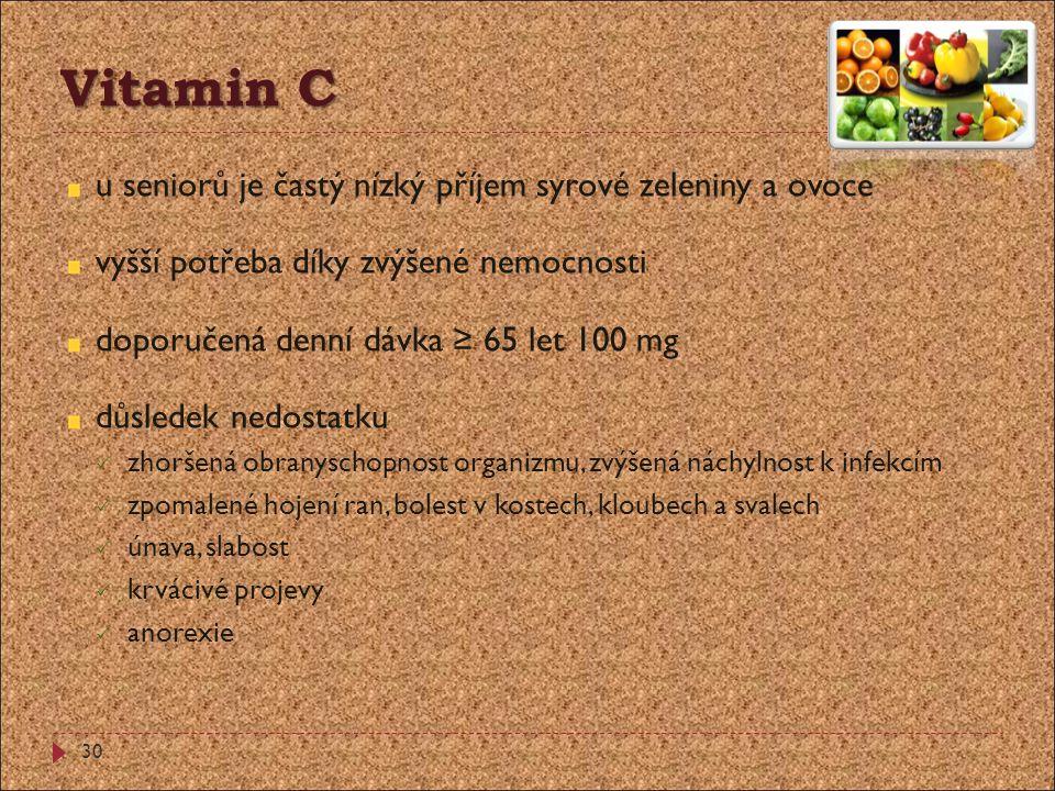 Vitamin C u seniorů je častý nízký příjem syrové zeleniny a ovoce vyšší potřeba díky zvýšené nemocnosti doporučená denní dávka ≥ 65 let 100 mg důslede