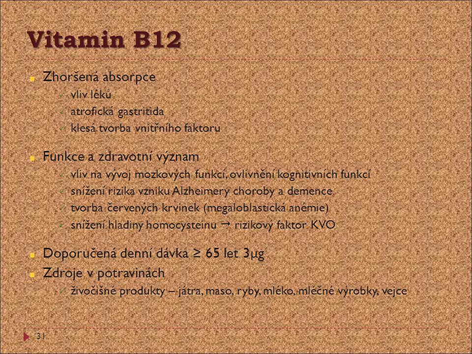 Vitamin B12 Zhoršená absorpce vliv léků atrofická gastritida klesá tvorba vnitřního faktoru Funkce a zdravotní význam vliv na vývoj mozkových funkcí,