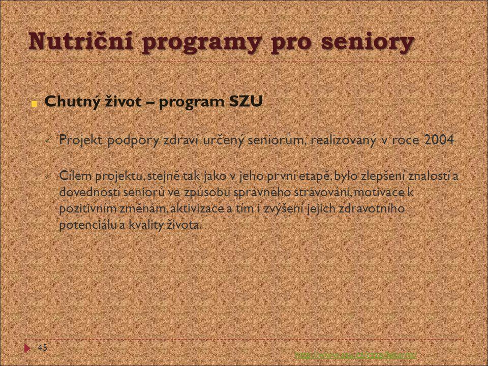 Nutriční programy pro seniory Chutný život – program SZU  Projekt podpory zdraví určený seniorům, realizovaný v roce 2004  Cílem projektu, stejně ta