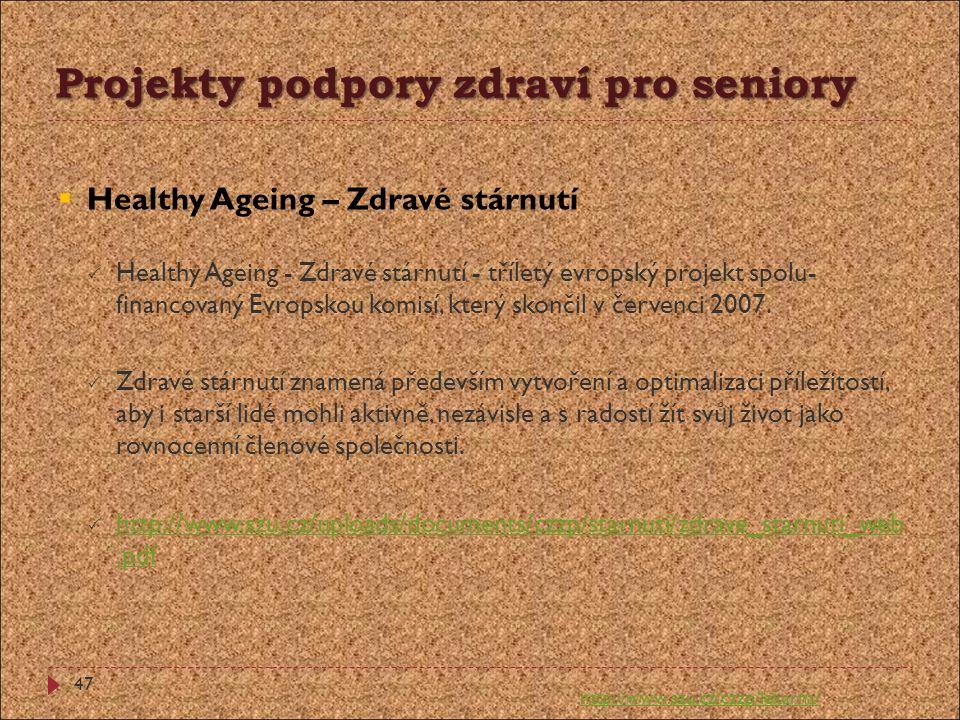 Projekty podpory zdraví pro seniory  Healthy Ageing – Zdravé stárnutí  Healthy Ageing - Zdravé stárnutí - tříletý evropský projekt spolu- financovan