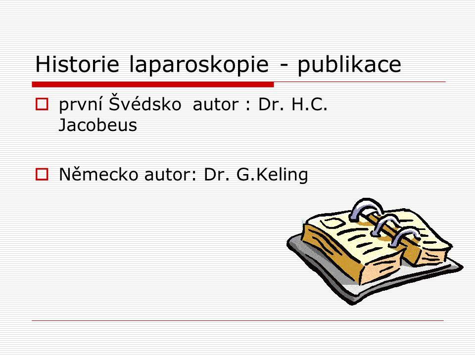 Historie laparoskopie - publikace  první Švédsko autor : Dr. H.C. Jacobeus  Německo autor: Dr. G.Keling