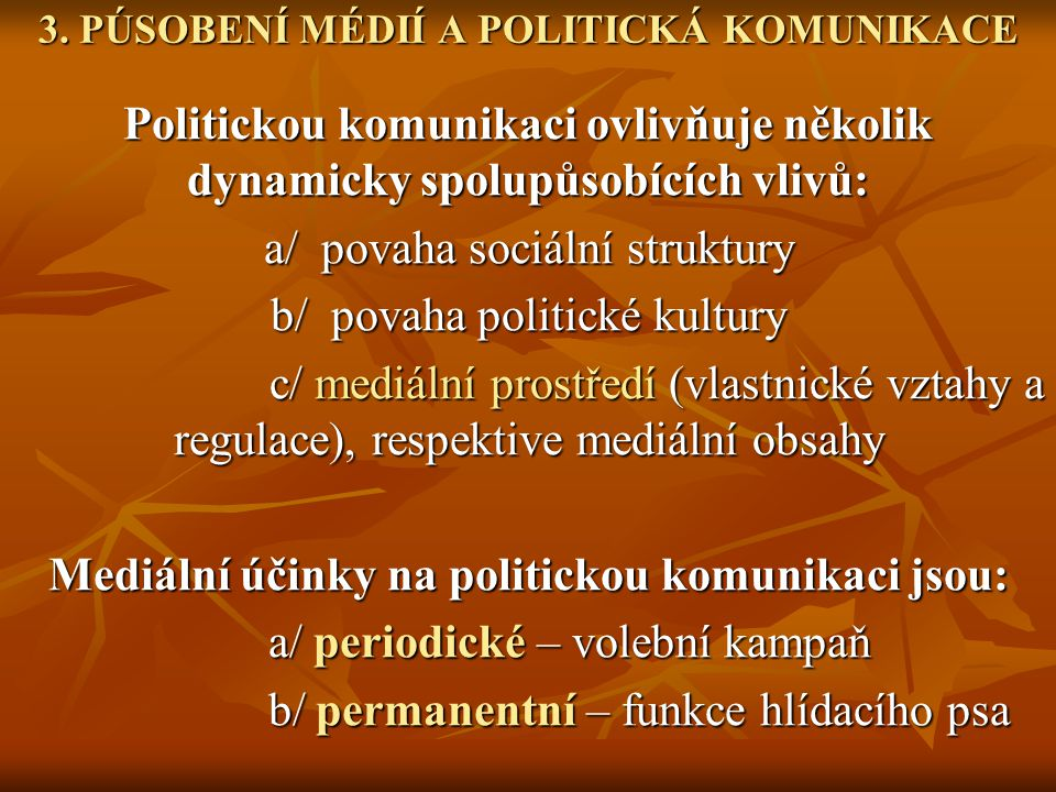 3. PÚSOBENÍ MÉDIÍ A POLITICKÁ KOMUNIKACE Politickou komunikaci ovlivňuje několik dynamicky spolupůsobících vlivů: a/ povaha sociální struktury b/ pova