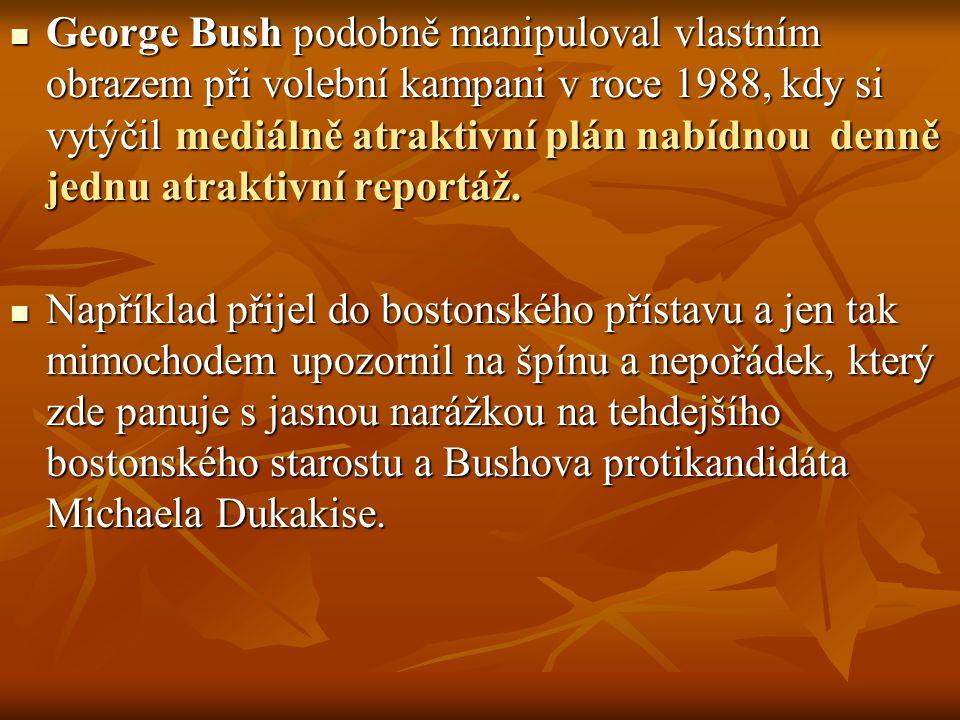 George Bush podobně manipuloval vlastním obrazem při volební kampani v roce 1988, kdy si vytýčil mediálně atraktivní plán nabídnou denně jednu atrakti