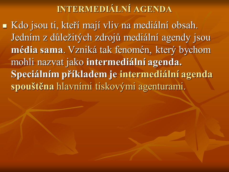 INTERMEDIÁLNÍ AGENDA Kdo jsou ti, kteří mají vliv na mediální obsah. Jedním z důležitých zdrojů mediální agendy jsou média sama. Vzniká tak fenomén, k