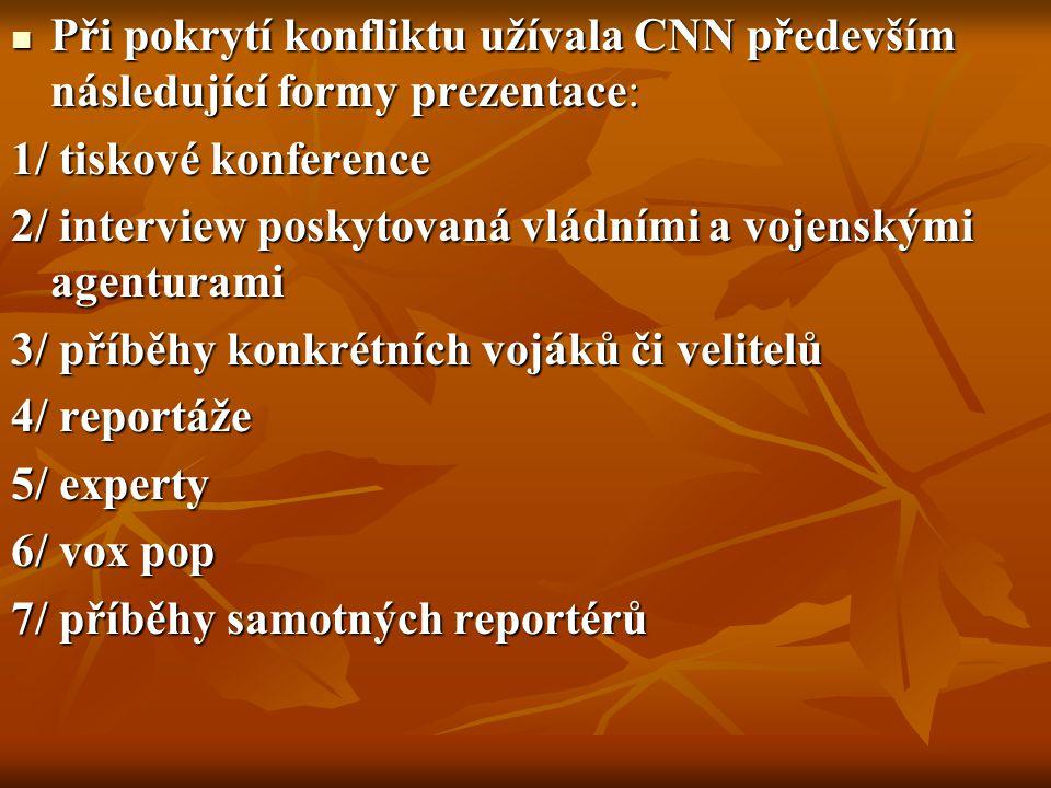 Při pokrytí konfliktu užívala CNN především následující formy prezentace: Při pokrytí konfliktu užívala CNN především následující formy prezentace: 1/