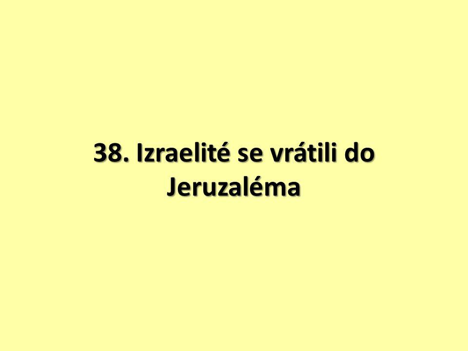38. Izraelité se vrátili do Jeruzaléma